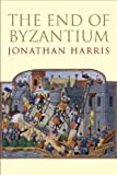 The End of Byzantium, Harris, Jonathan, 0300187912