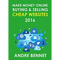 MAKE MONEY ONLINE BUYING AND SELLING CHEAP WEBSITES: A Simple Step by Step Guide for Beginners
