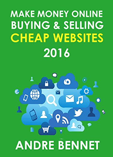 MAKE MONEY ONLINE BUYING AND SELLING CHEAP WEBSITES: A Simple Step by Step Guide for -