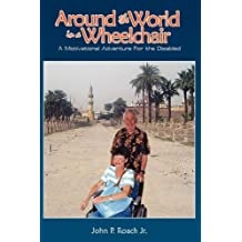 Around the World In A Wheel Chair: A Motivational Adventure For the Disabled