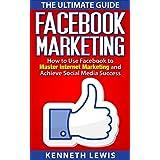 Facebook: Facebook Marketing: How to Use Facebook to Master Internet Marketing & Achieve Social Media Success *FREE BONUS of 'SEO 2016' Included (Social ... Marketing Strategies, Passive Income)