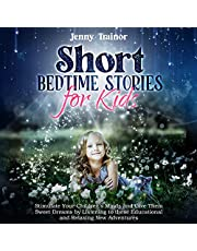 Short Bedtime Stories for Kids: Stimulate Your Children's Minds and Give Them Sweet Dreams by Listening to These Educational and Relaxing New Adventures