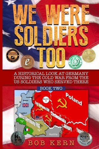 We Were Soldiers Too: A Historical Look at Germany During the Cold War From the US Soldiers Who Served There (Volume 2)