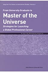 From University Graduate to Master of the Universe: Strategies for Launching a Global Professional Career Paperback