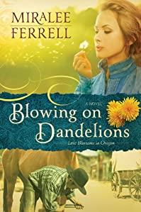 Blowing On Dandelions by Miralee Ferrell ebook deal