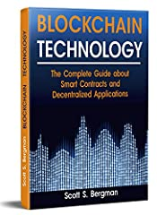 Blockchain Technology: The Complete Guide about Smart Contracts and Decentralized Applications (Blockchain Technology, Blockchain Basics, ICO Investing, Ethereum Cryptocurrency, Blockchain Wallet)