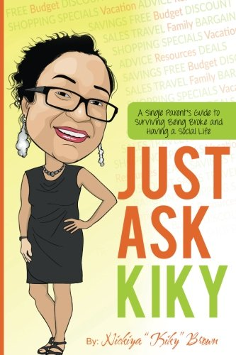 Download Just Ask Kiky:: A Single Parents Guide to Being Broke and Having a Social Life pdf epub