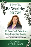 How to Be Wealthy Now!, Cydney G. O'Sullivan, 1922093009