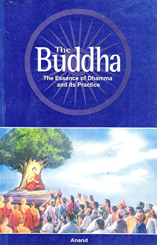 The Buddha: The essence of Dhamma and its practice