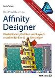 Affinity Designer Praxis – Illustrationen, Grafiken und Layouts für Ein- und Umsteiger: umfassende Anleitungen / Tipps & Tricks auch für Nutzer von Adobe ... CorelDRAW Graphics Suite (German Edition)