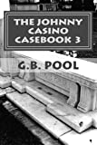 The Johnny Casino Casebook 3, G. B. Pool, 0988882566
