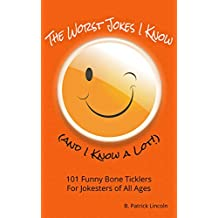 The Worst Jokes I Know (and I Know a Lot!): 101 Funny Bone Ticklers for Jokesters of All Ages