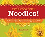Let's Cook with Noodles!: Delicious & Fun Noodle Dishes Kids Can Make