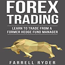 Forex Trading: Learn to Trade from a Former Hedge Fund Manager Audiobook by Farrell Ryder Narrated by Joshua Dickey