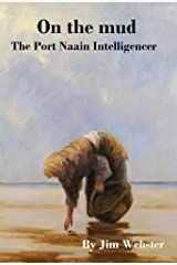 On the Mud. The Port Naain Intelligencer Kindle Edition