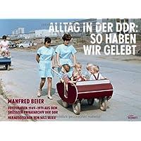 Alltag in der DDR: So haben wir gelebt: Fotografien 1949-1971 aus dem größten Privatarchiv der DDR