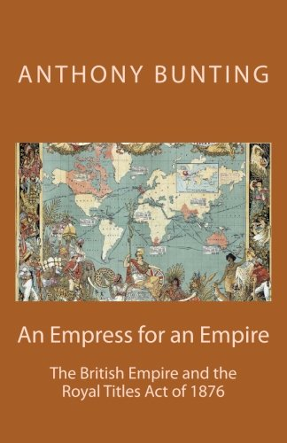 Download An Empress for an Empire: British Imperialism and the Royal Titles Act of 1876 pdf epub