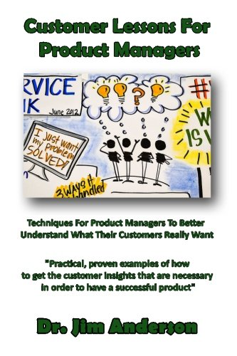 Customer Lessons For Product Managers: Techniques For Product Managers To Better Understand What Their Customers Really Want