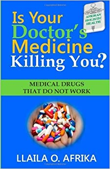 Is Your Doctor's Medicine Killing You?: Medical Drugs That Do Not Work by Afrika, Llaila O (2013)