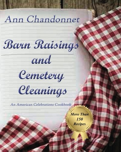 Barn Raisings and Cemetery Cleanings: An American Celebrations Cookbook