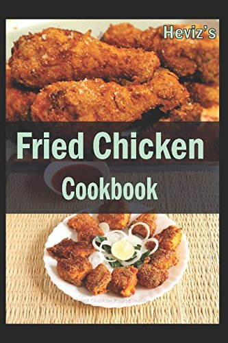 Fried Chicken Cookbook :101. Delicious, Nutritious, Low Budget, Mouth watering Fried Chicken Cookbook by Heviz's