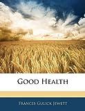 Good Health, Frances Gulick Jewett, 1145912737