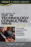 Vault Guide to the Top 25 Technology Consulting Firms, 5th Edition, Derek Loosvelt, 1581315686