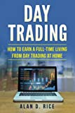 Day Trading: How to Earn a Full-Time Living From Day Trading at Home