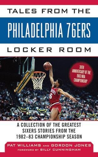 Tales from the Philadelphia 76ers Locker Room: A Collection of the Greatest Sixers Stories from the 1982-83 Championship Season (Tales from the Team) (Sixers 76ers Nba Basketball)