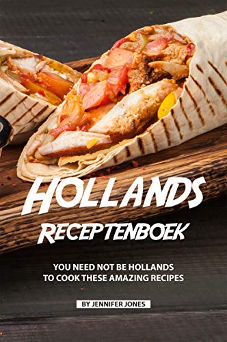 Hollands Receptenboek: You Need Not Be Hollands To Cook These Amazing Recipes (No Egg Homemade Chocolate Ice Cream Recipe)