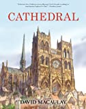 Cathedral: The Story of Its Construction, Revised and in Full Color by Macaulay, David (2013) Hardcover