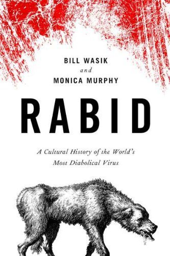 Rabid A Cultural History of the World's Most Diabolical Virus by Wasik, Bill, Murphy, Monica [Viking Adult,2012] [Hardcover]