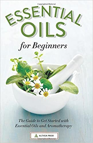 Essential Oils for Beginners: The Guide to Get Started with Essential Oils and Aromatherapy by Althea Press (2014)