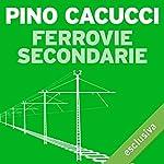Ferrovie secondarie | Pino Cacucci