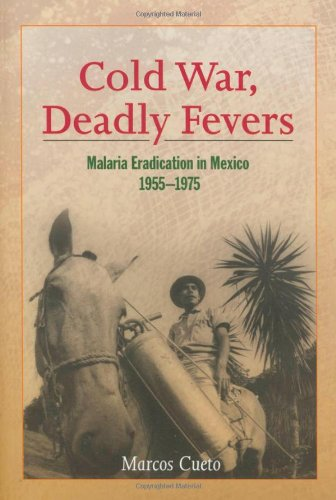 Cold War, Deadly Fevers: Malaria Eradication in Mexico,...