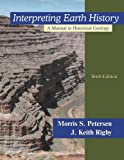 Interpreting Earth History : A Manual in Historical Geology, Petersen, Morris S. and Rigby, J. Keith, 1577665287