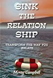 img - for Sink the Relation Ship - Transform the Way You Relate by Morag Campbell (2010-03-01) book / textbook / text book