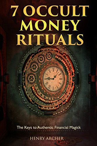 Money Spells - 7 Occult Money Rituals: The Keys to Authentic Financial Magick