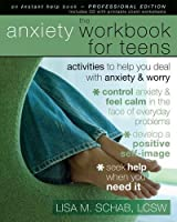 The Anxiety Workbook For Teens: Activities To