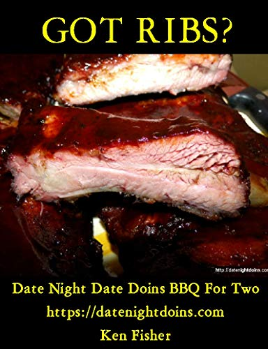 Got Ribs? (Date Night Doins BBQ For Two Book 6) by Ken Fisher