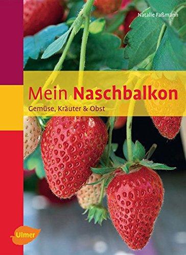 Mein Naschbalkon: Gemüse, Kräuter & Obst