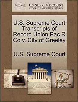 Book U.S. Supreme Court Transcripts of Record Union Pac R Co v. City of Greeley