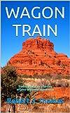 WAGON TRAIN: Twenty-First in a Series of Jess Williams Westerns (A Jess Williams Western Book 21)