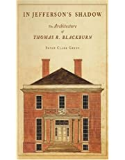 In Jefferson's Shadow: The Architecture of Thomas R. Blackburn