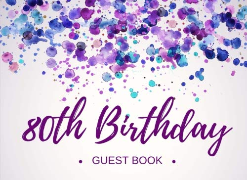 80th Birthday Guest Book: Personalized 80th Party Visitor Memory Registry - Celebrating Eighty Years Old Keepsake Ideas - Turning 80 (80th Birthday Guest Books) (Volume 2)