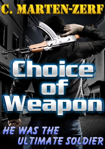 Tick Tock — Today's The Day to Grab a 75%-off Kindle Countdown Deal on This High-Octane Action Adventure! Choice Of Weapon by C Marten-Zerf, 4.7 stars – $0.99