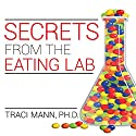 Secrets from the Eating Lab: The Science of Weight Loss, the Myth of Willpower, and Why You Should Never Diet Again Audiobook by Traci Mann, PhD Narrated by Donna Postel