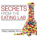 Secrets from the Eating Lab: The Science of Weight Loss, the Myth of Willpower, and Why You Should Never Diet Again | Traci Mann PhD