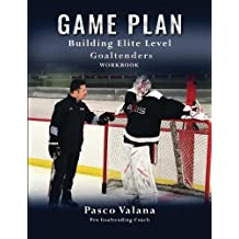 Game Plan: Building Elite Level Goaltenders Workbook
