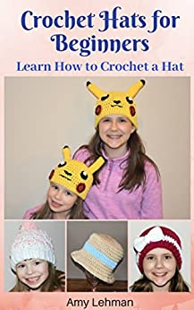 Crochet Hats for Beginners: Learn How to Crochet a Hat by [Lehman, Amy]